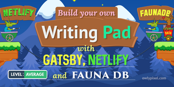 Build Your Own Serverless Writing Pad with Gatsby, Netlify, and FaunaDB
