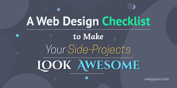 A Web Design Checklist to Make Your Side Projects Look Awesome
